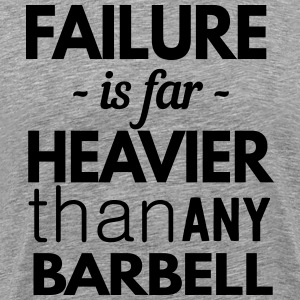 Failure is heavier than any barbell T-Shirts - Men's Premium T-Shirt