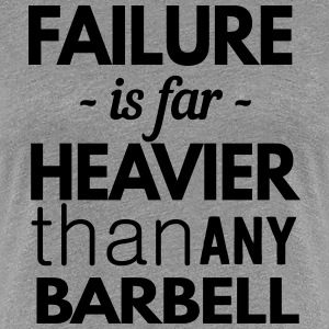 Failure is heavier than any barbell T-Shirts - Women's Premium T-Shirt