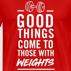Good things come to those with weights T-Shirts - Men's Premium T-Shirt