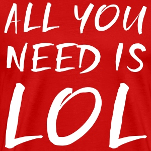 All you need is LOL T-Shirts - Men's Premium T-Shirt