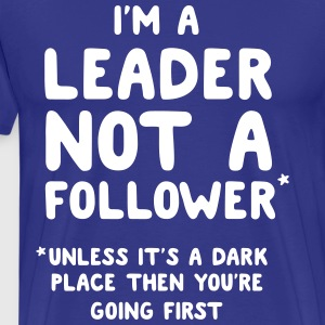 Leader not a follower unless a dark place T-Shirts - Men's Premium T-Shirt