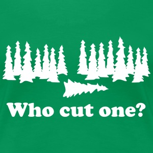 Trees. Who Cut One? T-Shirts - Women's Premium T-Shirt