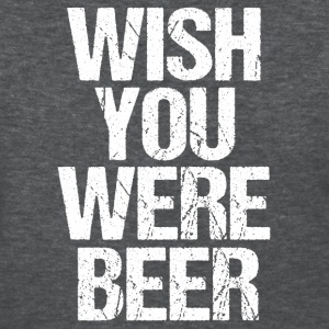 Funny Wish you were beer shirt  - Women's T-Shirt