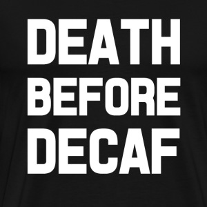 Funny Death before decaf Coffee shirt  - Men's Premium T-Shirt