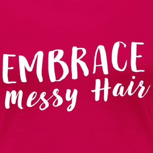 Embrace messy hair T-Shirts - Women's Premium T-Shirt