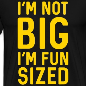 I'm not big I'm fun sized T-Shirts - Men's Premium T-Shirt