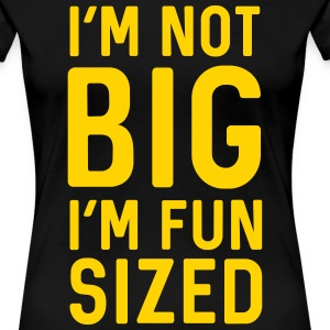 I'm not big I'm fun sized T-Shirts - Women's Premium T-Shirt