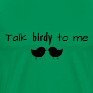 Talk Birdy to Me T-Shirt - Men's Premium T-Shirt
