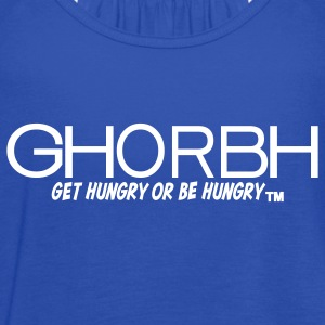GHORBH - Get Hungry or Be Hungry Tanks - Women's Flowy Tank Top by Bella