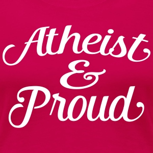 atheist and proud T-Shirts - Women's Premium T-Shirt