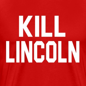 Fast Times At Ridgemont High Quote - Kill Lincoln T-Shirts - Men's Premium T-Shirt