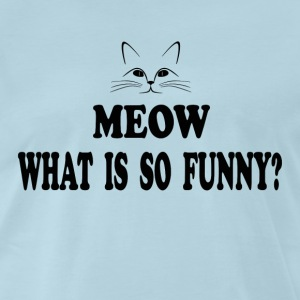 Super Troopers - Meow What Is So Funny T-Shirts - Men's Premium T-Shirt