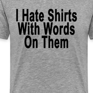 i_hate_shirts_with_words_on_them_ - Men's Premium T-Shirt