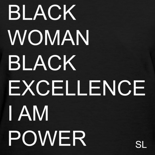 Black Woman. Black Excellence. I AM Power. Black Excellence T-shirt Apparel by Stephanie Lahart.