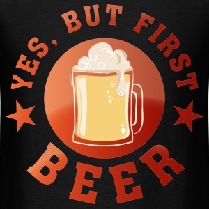 yes_but_first_beer02 T-Shirts - Men's T-Shirt