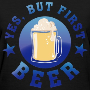 yes_but_first_beer03 T-Shirts - Women's T-Shirt