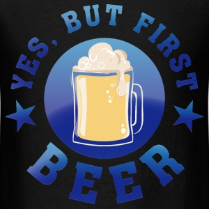 yes_but_first_beer03 T-Shirts - Men's T-Shirt