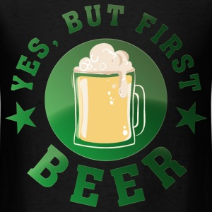 yes_but_first_beer01 T-Shirts - Men's T-Shirt