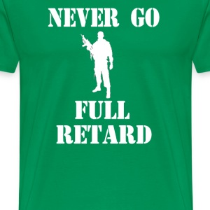 Never Go Full Retard - Tropic Thunder T-Shirts - Men's Premium T-Shirt