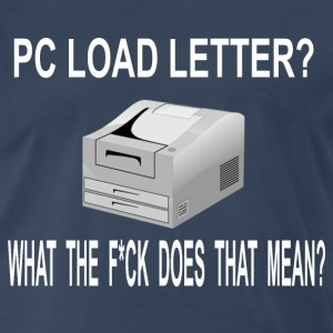 PC Load Letter? Office Space Quote T-Shirts - Men's Premium T-Shirt