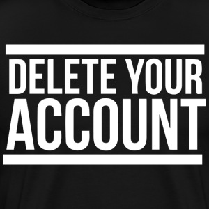 DELETE YOUR ACCOUNT HILLARY CLINTON - Men's Premium T-Shirt