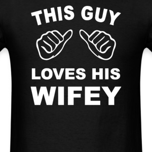 THIS GUY LOVES HIS WIFEY - Men's T-Shirt