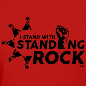 I Stand With Standing Rock - Red w/black text - Women's T-Shirt
