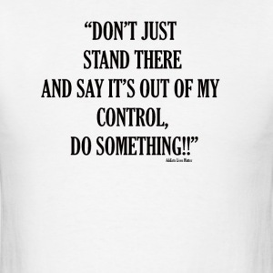 Dont just stand there - Men's T-Shirt