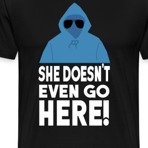 She Doesn't Even Go Here - Mean Girls T-Shirts - Men's Premium T-Shirt