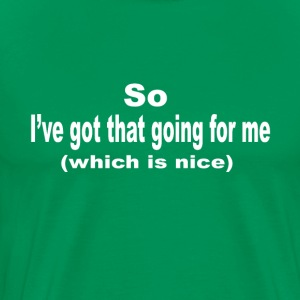 Caddyshack Quote - So I've Got That Going For Me T-Shirts - Men's Premium T-Shirt