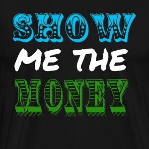 Show Me The Money T-Shirts - Men's Premium T-Shirt