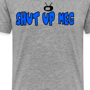 Shut Up Meg T-Shirts - Men's Premium T-Shirt