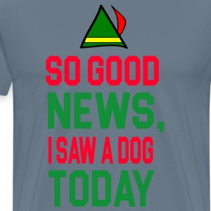 Elf - So Good News I Saw A Dog Today T-Shirts - Men's Premium T-Shirt