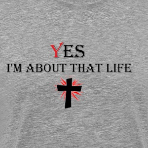 yes Im about that life T-Shirts - Men's Premium T-Shirt