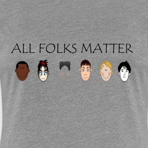 All Folks Matter - Women's Premium T-Shirt