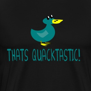 Thats Quacktastic - Billy Madison Quote T-Shirts - Men's Premium T-Shirt