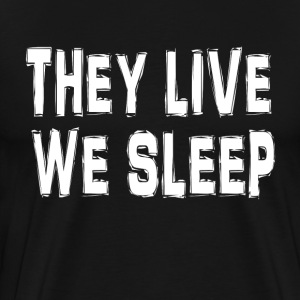 They Live We Sleep T-Shirts - Men's Premium T-Shirt