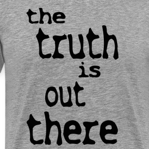 The Truth Is Out There T-Shirts - Men's Premium T-Shirt