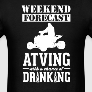 ATVing Weekend Forecast & Drinking T-Shirt T-Shirts - Men's T-Shirt
