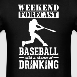 Baseball Weekend Forecast & Drinking T-Shirt T-Shirts - Men's T-Shirt