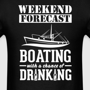Boating Weekend Forecast & Drinking T-Shirt T-Shirts - Men's T-Shirt