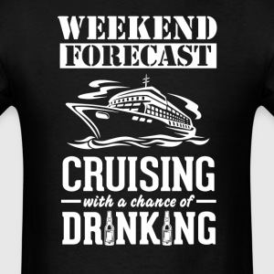 Cruising Weekend Forecast & Drinking T-Shirt T-Shirts - Men's T-Shirt