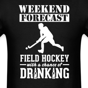 Field Hockey Weekend Forecast & Drinking T-Shirt T-Shirts - Men's T-Shirt