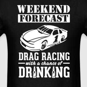 Drag Racing Weekend Forecast & Drinking T-Shirt T-Shirts - Men's T-Shirt