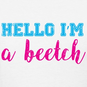 Hello, I'm an Beetch T-Shirts - Women's T-Shirt