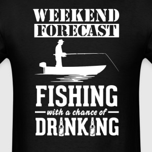 Fishing Weekend Forecast & Drinking T-Shirt T-Shirts - Men's T-Shirt