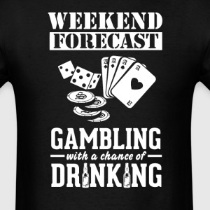 Gambling Weekend Forecast & Drinking T-Shirt T-Shirts - Men's T-Shirt