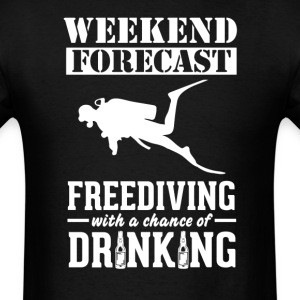 Freediving Weekend Forecast & Drinking T-Shirt T-Shirts - Men's T-Shirt