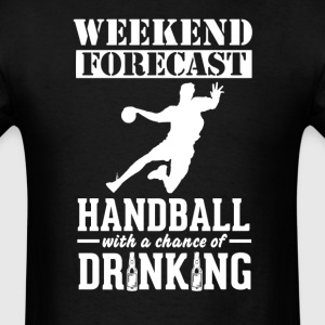 Handball Weekend Forecast & Drinking T-Shirt T-Shirts - Men's T-Shirt
