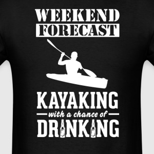 Kayaking Weekend Forecast & Drinking T-Shirt T-Shirts - Men's T-Shirt